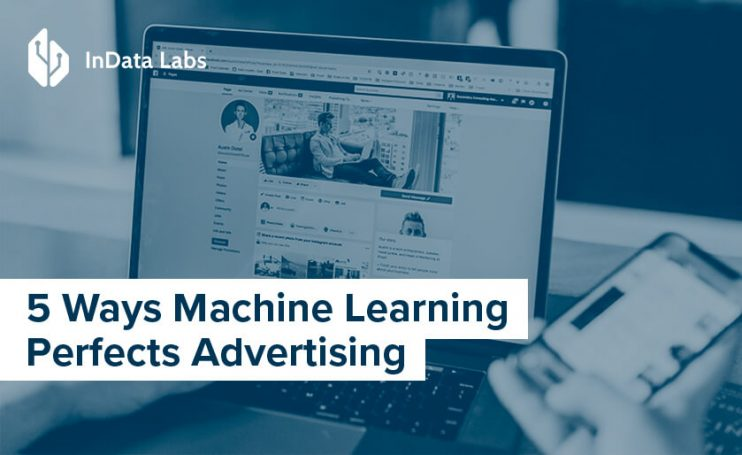 5 Ways Machine Learning Perfects Advertising
